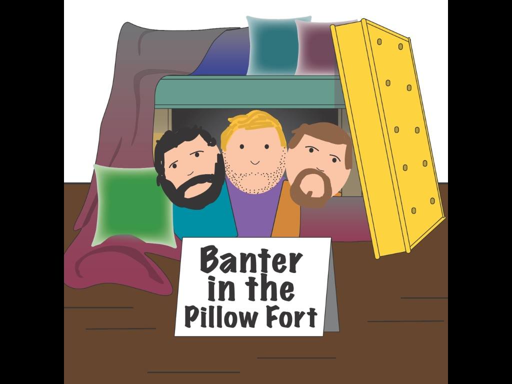 Banter in the Pillow Fort